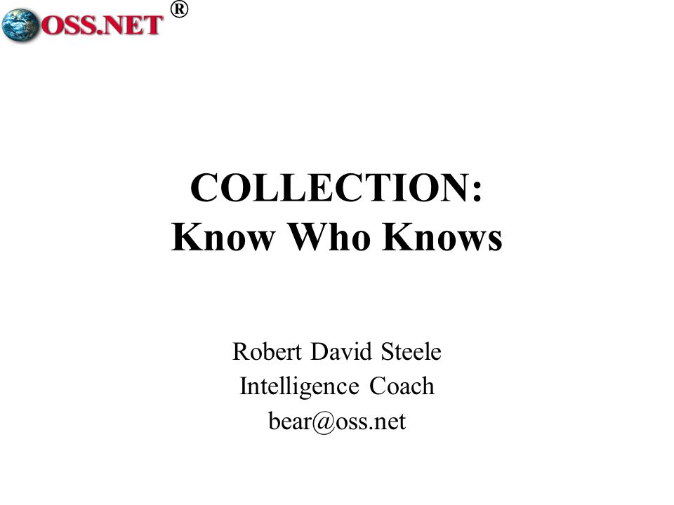 ® COLLECTION: Know Who Knows Robert David Steele Intelligence Coach bear@oss.net