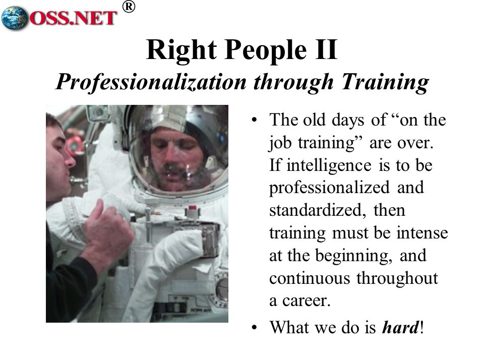 ® Right People II Professionalization through Training The old days of on the job training are over.