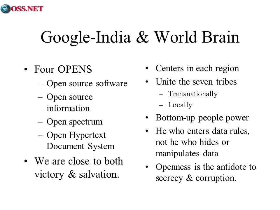 Google-India & World Brain Four OPENS –Open source software –Open source information –Open spectrum –Open Hypertext Document System We are close to both victory & salvation.