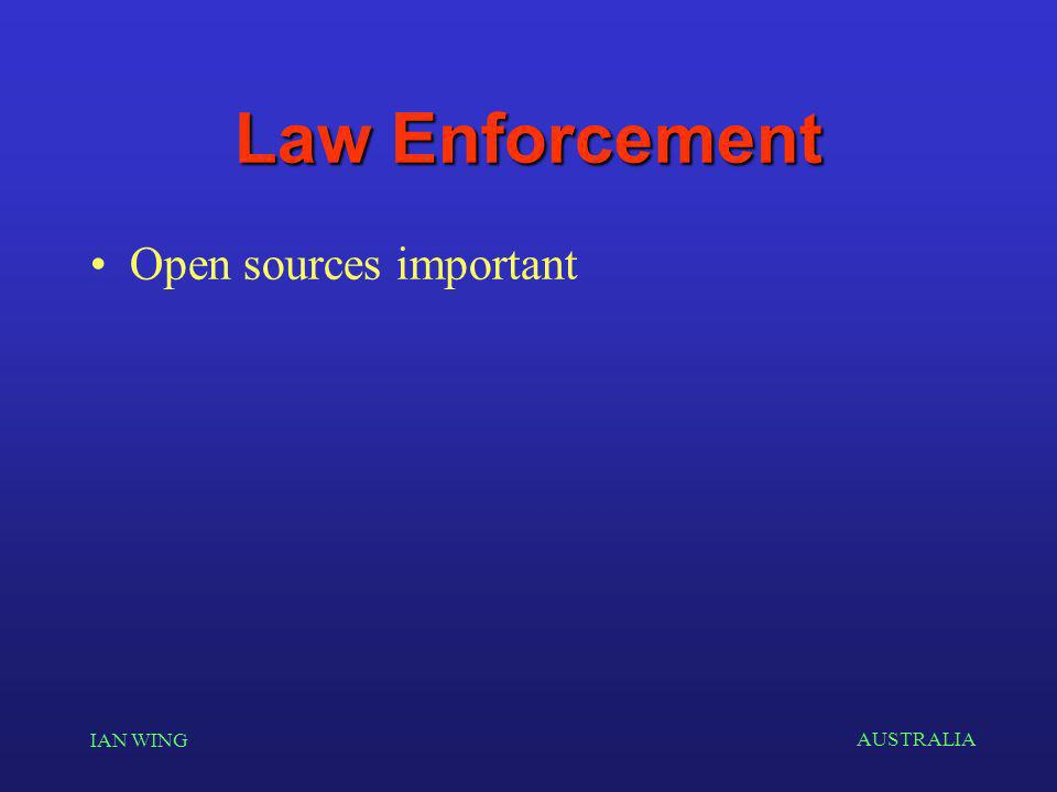AUSTRALIA IAN WING Law Enforcement Open sources important