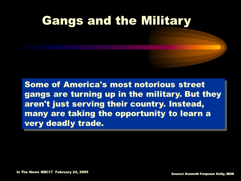 Source: Kenneth Ferguson Kelly, MHR Some of America's most notorious street gangs are turning up in the military. But they aren't just serving their c