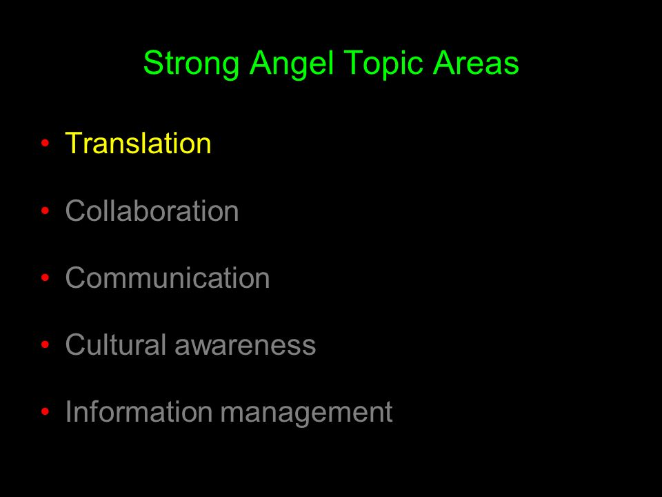 Strong Angel Topic Areas Translation Collaboration Communication Cultural awareness Information management