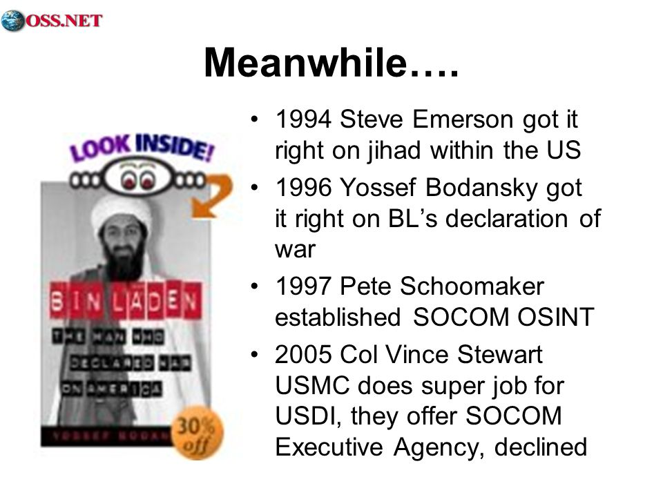 Meanwhile…. 1994 Steve Emerson got it right on jihad within the US 1996 Yossef Bodansky got it right on BLs declaration of war 1997 Pete Schoomaker es