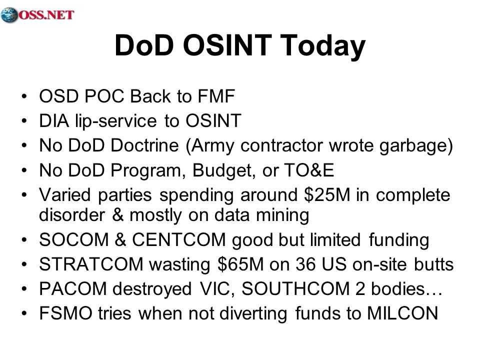 DoD OSINT Today OSD POC Back to FMF DIA lip-service to OSINT No DoD Doctrine (Army contractor wrote garbage) No DoD Program, Budget, or TO&E Varied pa