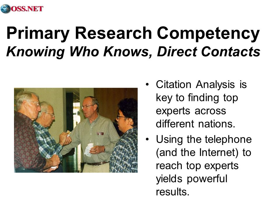 Primary Research Competency Knowing Who Knows, Direct Contacts Citation Analysis is key to finding top experts across different nations. Using the tel