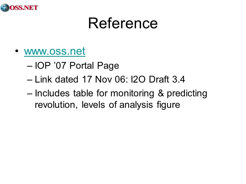 Reference www.oss.net –IOP 07 Portal Page –Link dated 17 Nov 06: I2O Draft 3.4 –Includes table for monitoring & predicting revolution, levels of analy