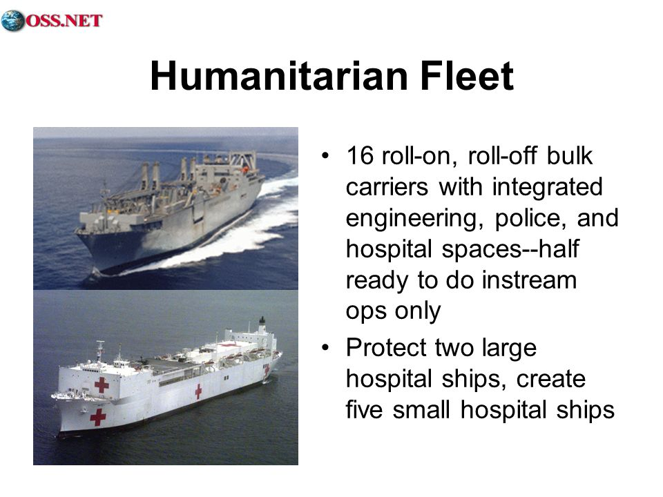 Humanitarian Fleet 16 roll-on, roll-off bulk carriers with integrated engineering, police, and hospital spaces--half ready to do instream ops only Pro