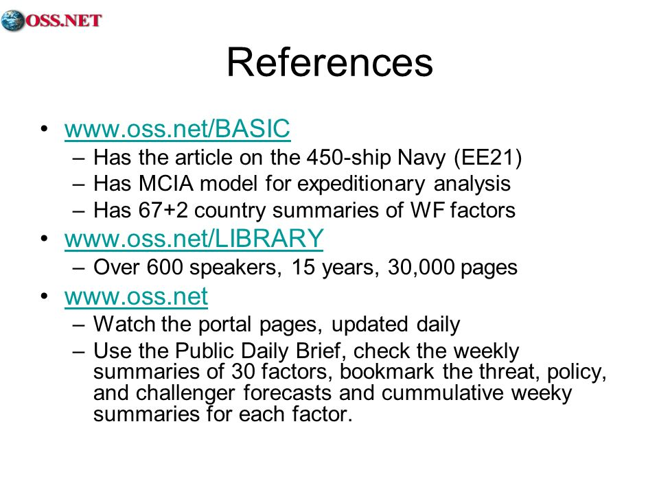 References www.oss.net/BASIC –Has the article on the 450-ship Navy (EE21) –Has MCIA model for expeditionary analysis –Has 67+2 country summaries of WF