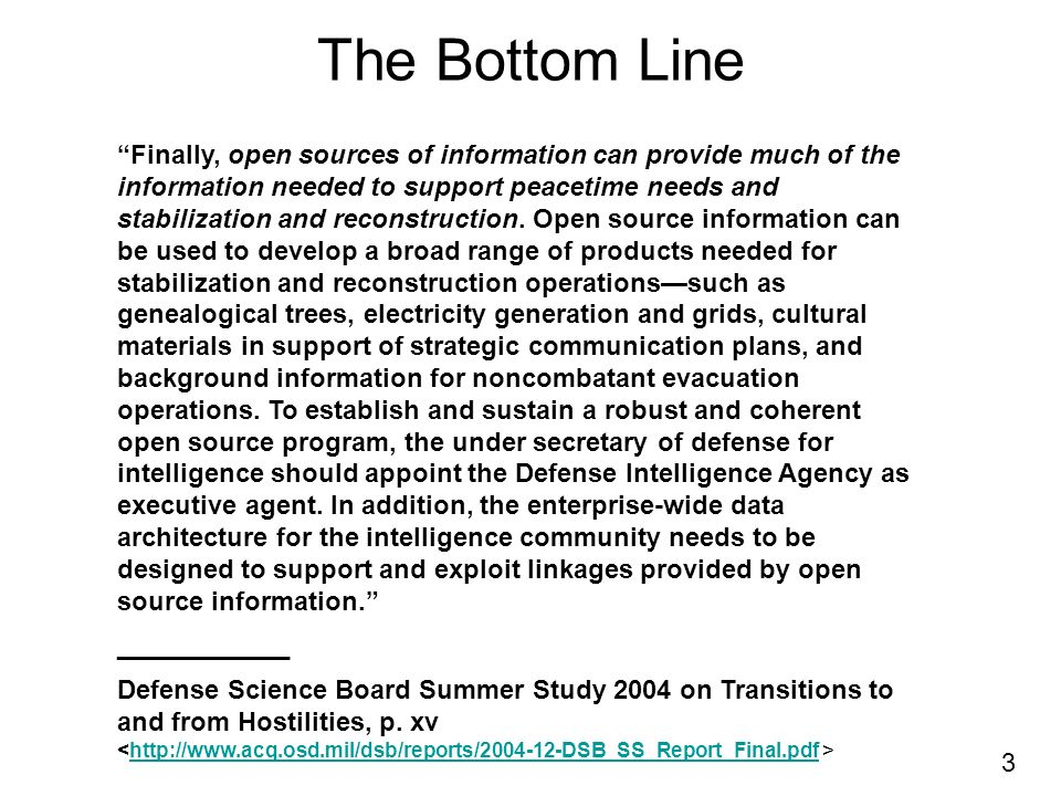 3 The Bottom Line Finally, open sources of information can provide much of the information needed to support peacetime needs and stabilization and reconstruction.