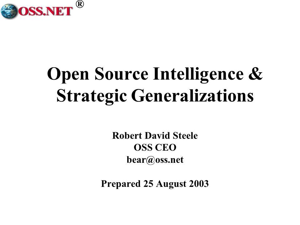 ® Open Source Intelligence & Strategic Generalizations Robert David Steele OSS CEO bear@oss.net Prepared 25 August 2003