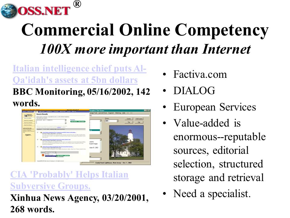 ® Commercial Online Competency 100X more important than Internet Factiva.com DIALOG European Services Value-added is enormous--reputable sources, editorial selection, structured storage and retrieval Need a specialist.