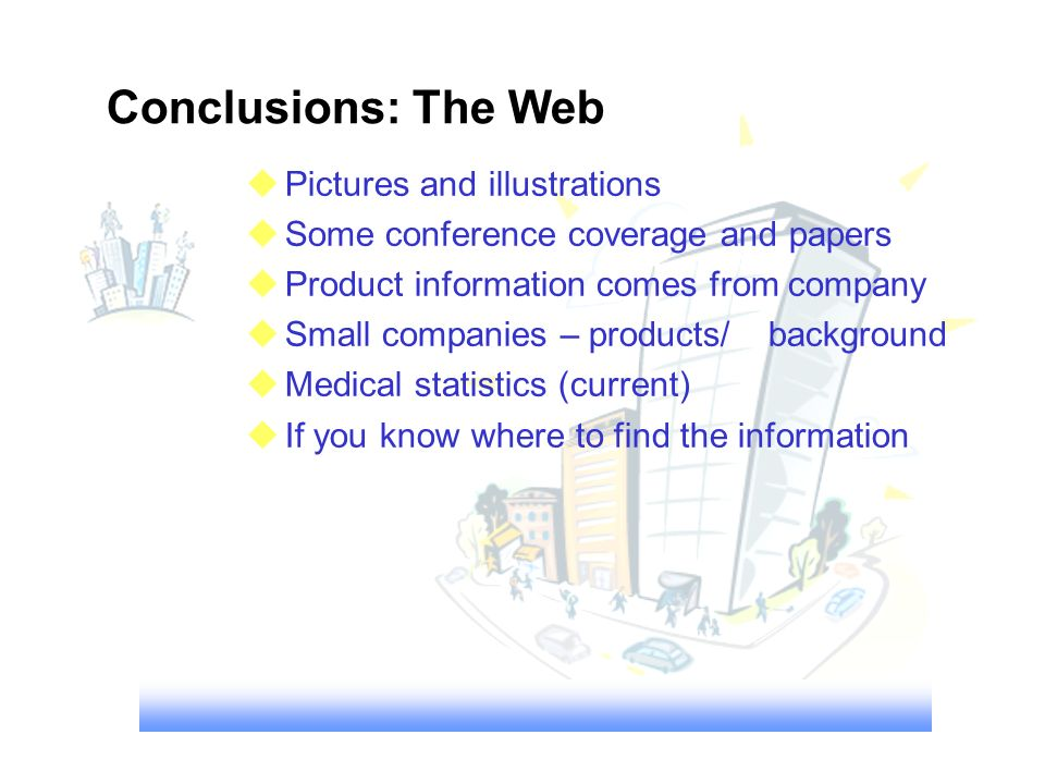 Conclusions: The Web Pictures and illustrations Some conference coverage and papers Product information comes from company Small companies – products/