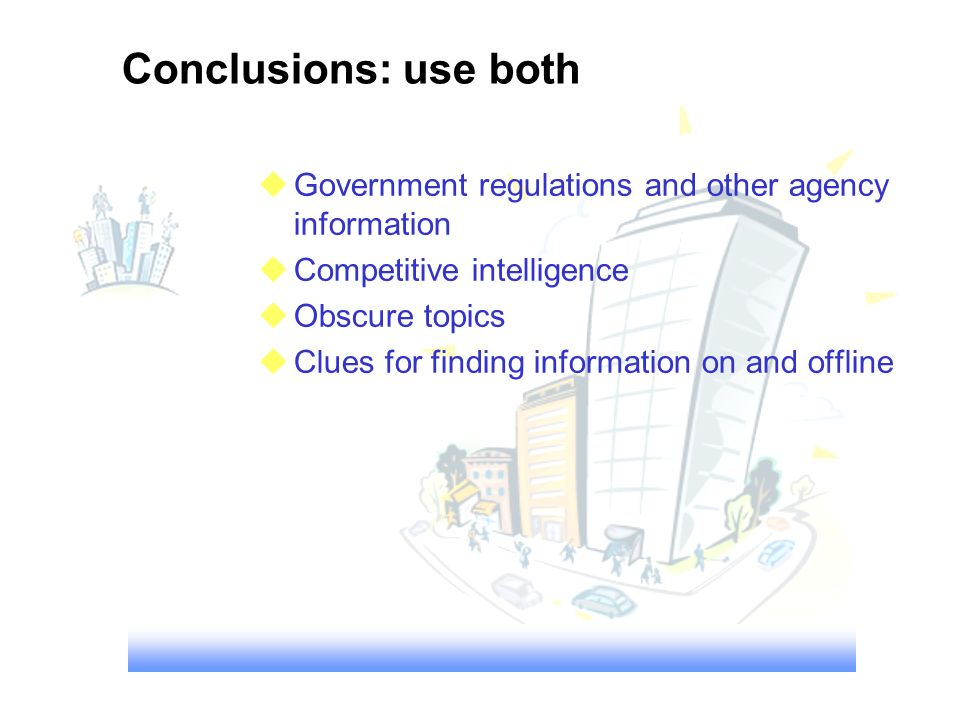 Government regulations and other agency information Competitive intelligence Obscure topics Clues for finding information on and offline Conclusions:
