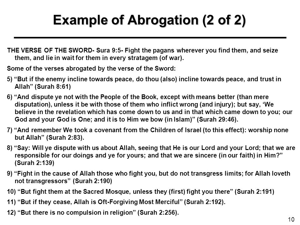 Example of Abrogation (2 of 2) THE VERSE OF THE SWORD- Sura 9:5- Fight the pagans wherever you find them, and seize them, and lie in wait for them in