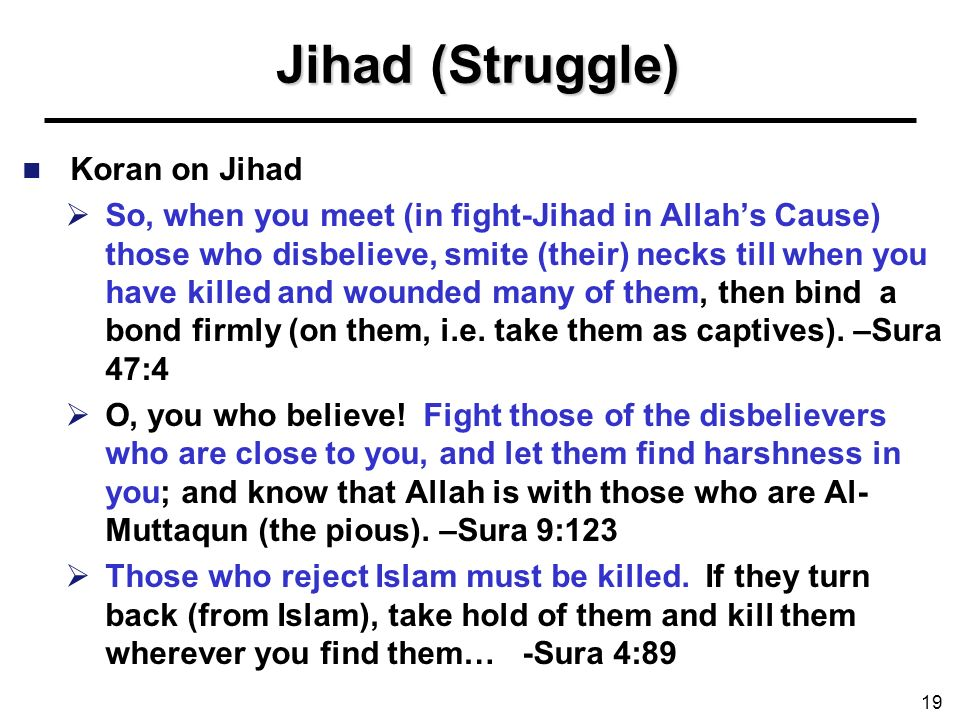 Jihad (Struggle) Koran on Jihad So, when you meet (in fight-Jihad in Allahs Cause) those who disbelieve, smite (their) necks till when you have killed