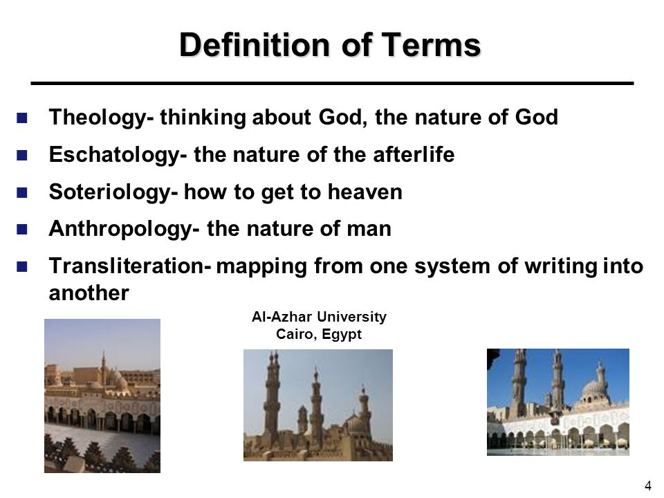 Definition of Terms Theology- thinking about God, the nature of God Eschatology- the nature of the afterlife Soteriology- how to get to heaven Anthrop