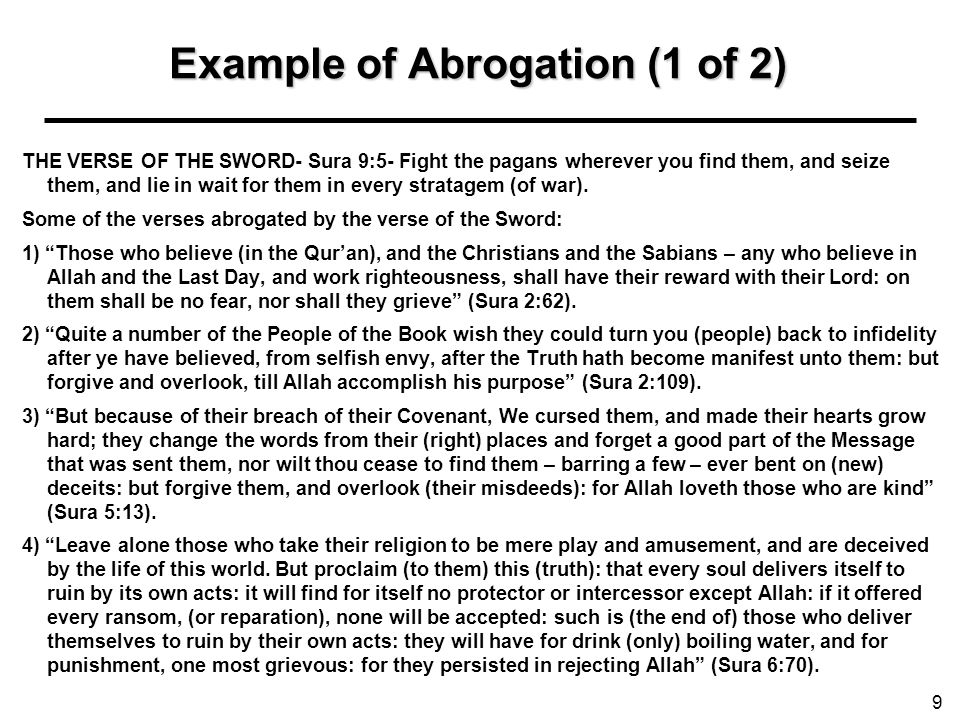 Example of Abrogation (1 of 2) THE VERSE OF THE SWORD- Sura 9:5- Fight the pagans wherever you find them, and seize them, and lie in wait for them in