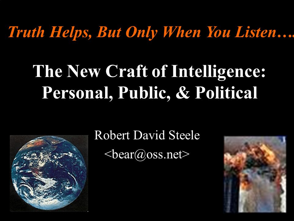 ® The New Craft of Intelligence: Personal, Public, & Political Robert David Steele Truth Helps, But Only When You Listen….