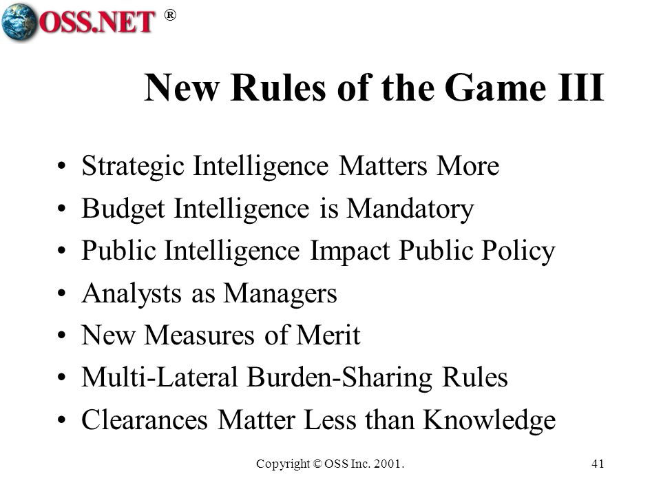 ® Copyright © OSS Inc. 2001.41 New Rules of the Game III Strategic Intelligence Matters More Budget Intelligence is Mandatory Public Intelligence Impa