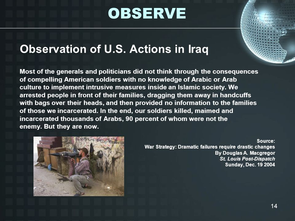 14 Observation of U.S. Actions in Iraq Most of the generals and politicians did not think through the consequences of compelling American soldiers wit