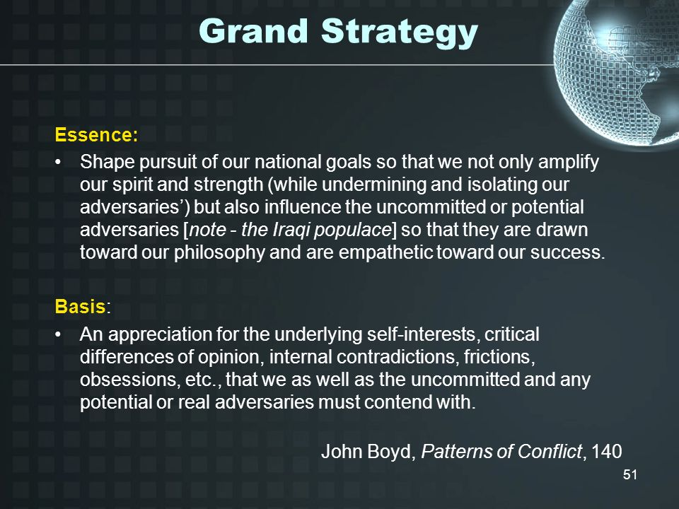 51 Grand Strategy Essence: Shape pursuit of our national goals so that we not only amplify our spirit and strength (while undermining and isolating ou