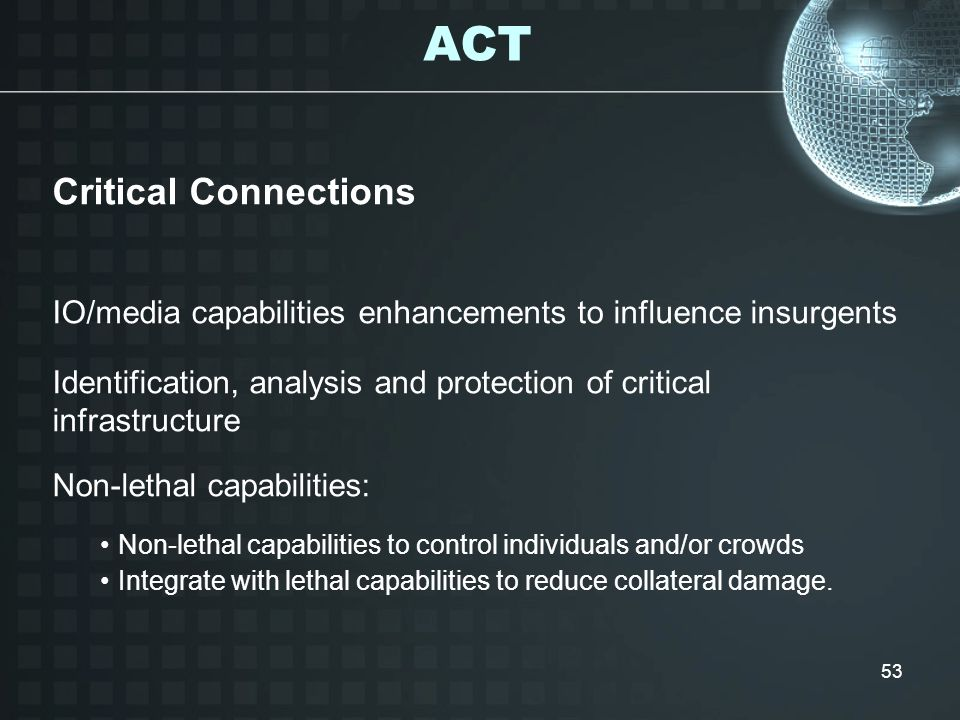 53 Critical Connections IO/media capabilities enhancements to influence insurgents Identification, analysis and protection of critical infrastructure