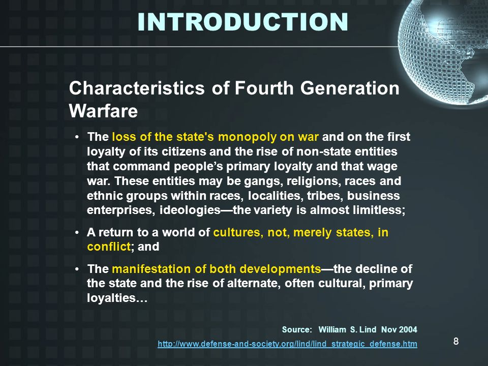 8 Characteristics of Fourth Generation Warfare The loss of the state's monopoly on war and on the first loyalty of its citizens and the rise of non-st