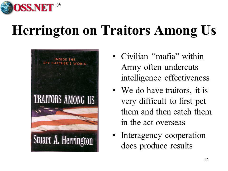 ® 12 Herrington on Traitors Among Us Civilian mafia within Army often undercuts intelligence effectiveness We do have traitors, it is very difficult t