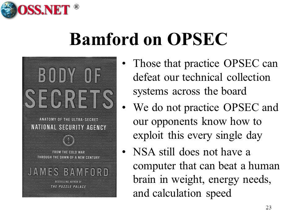 ® 23 Bamford on OPSEC Those that practice OPSEC can defeat our technical collection systems across the board We do not practice OPSEC and our opponent