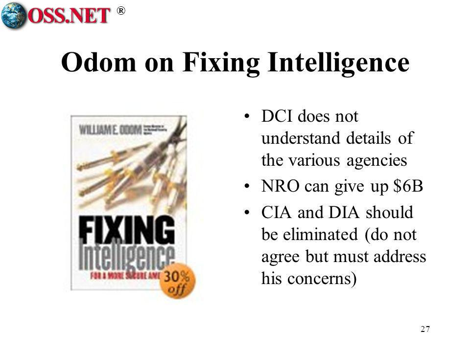 ® 27 Odom on Fixing Intelligence DCI does not understand details of the various agencies NRO can give up $6B CIA and DIA should be eliminated (do not