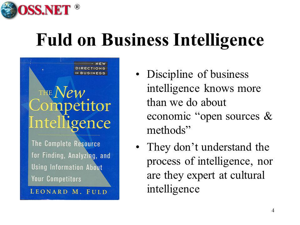 ® 4 Fuld on Business Intelligence Discipline of business intelligence knows more than we do about economic open sources & methods They dont understand