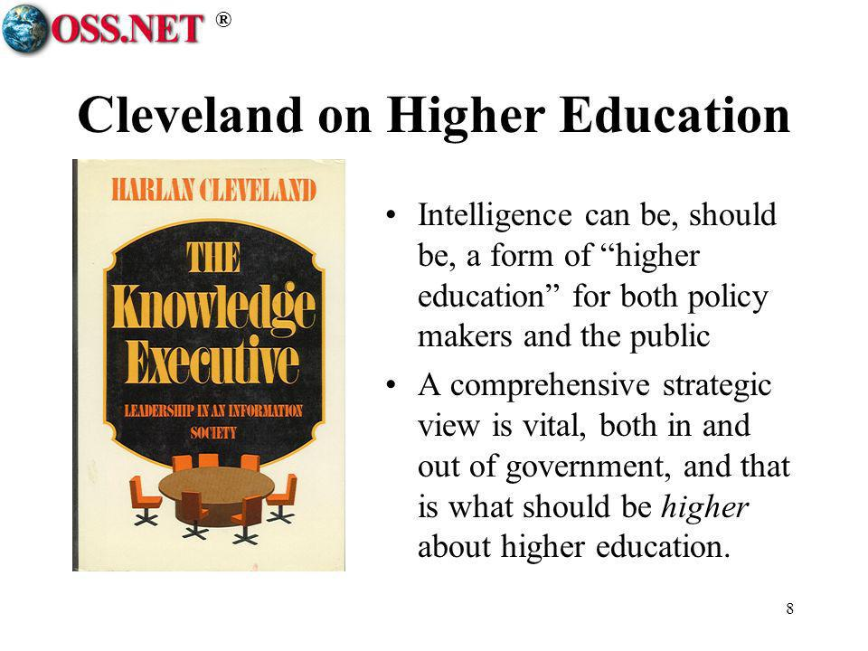® 8 Cleveland on Higher Education Intelligence can be, should be, a form of higher education for both policy makers and the public A comprehensive str