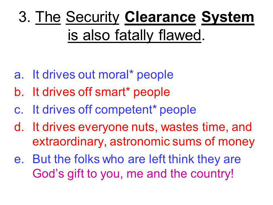 3. The Security Clearance System is also fatally flawed.