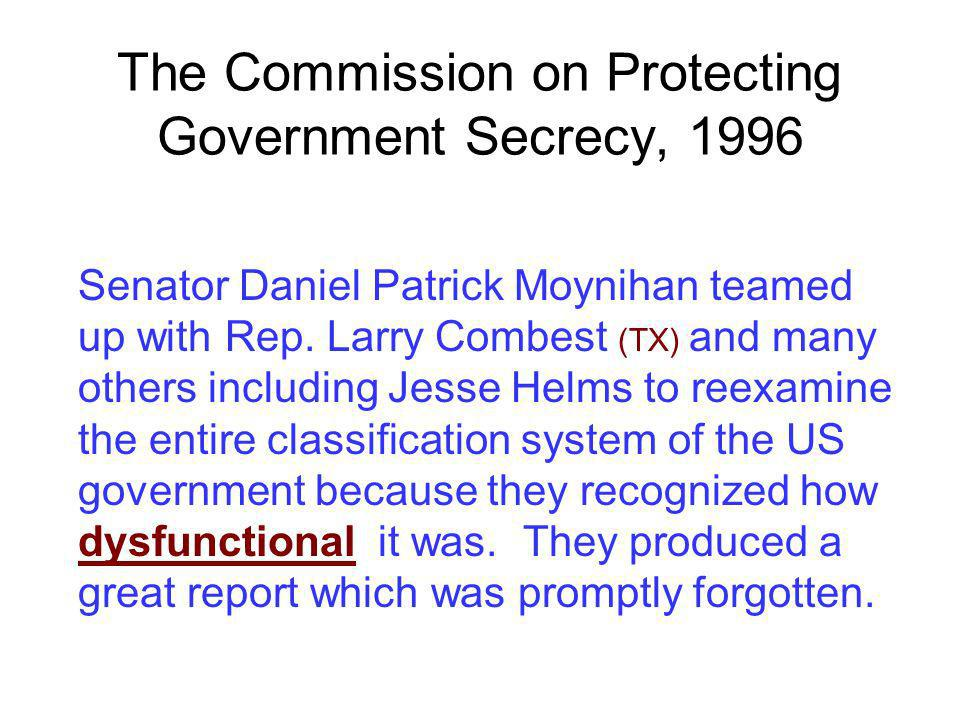 The Commission on Protecting Government Secrecy, 1996 Senator Daniel Patrick Moynihan teamed up with Rep. Larry Combest (TX) and many others including
