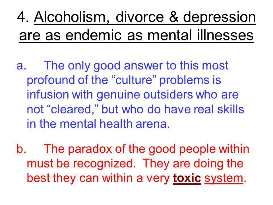 4. Alcoholism, divorce & depression are as endemic as mental illnesses a.The only good answer to this most profound of the culture problems is infusio