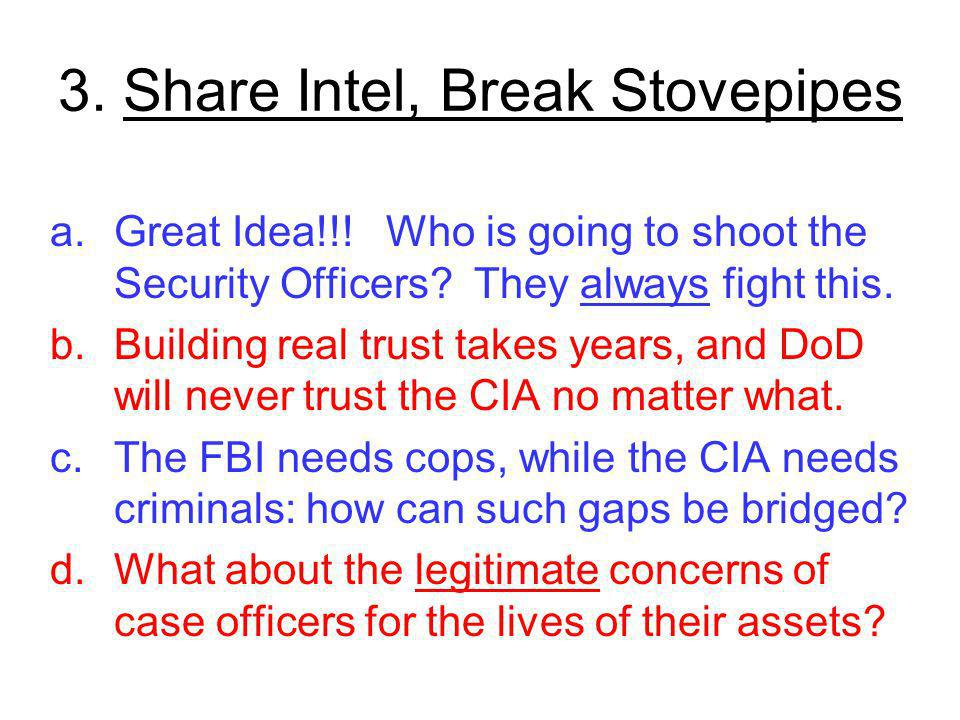 3. Share Intel, Break Stovepipes a.Great Idea!!. Who is going to shoot the Security Officers.