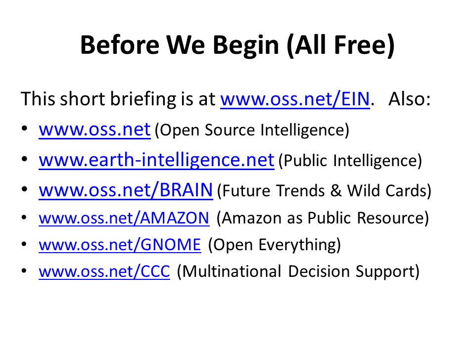Before We Begin (All Free) This short briefing is at www.oss.net/EIN.