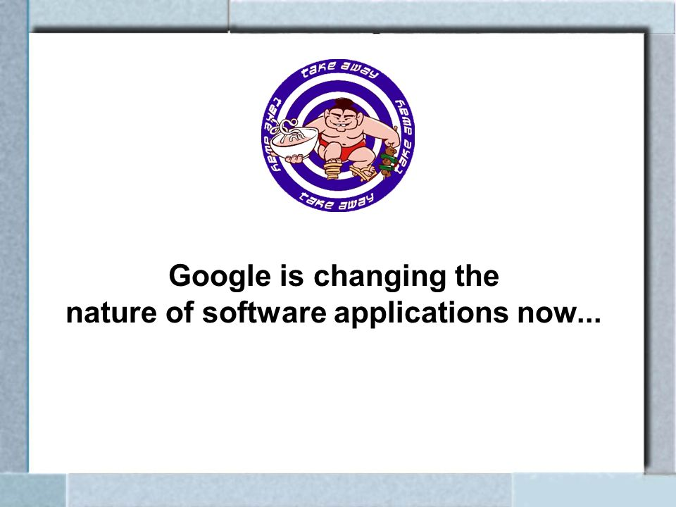 Google is changing the nature of software applications now...