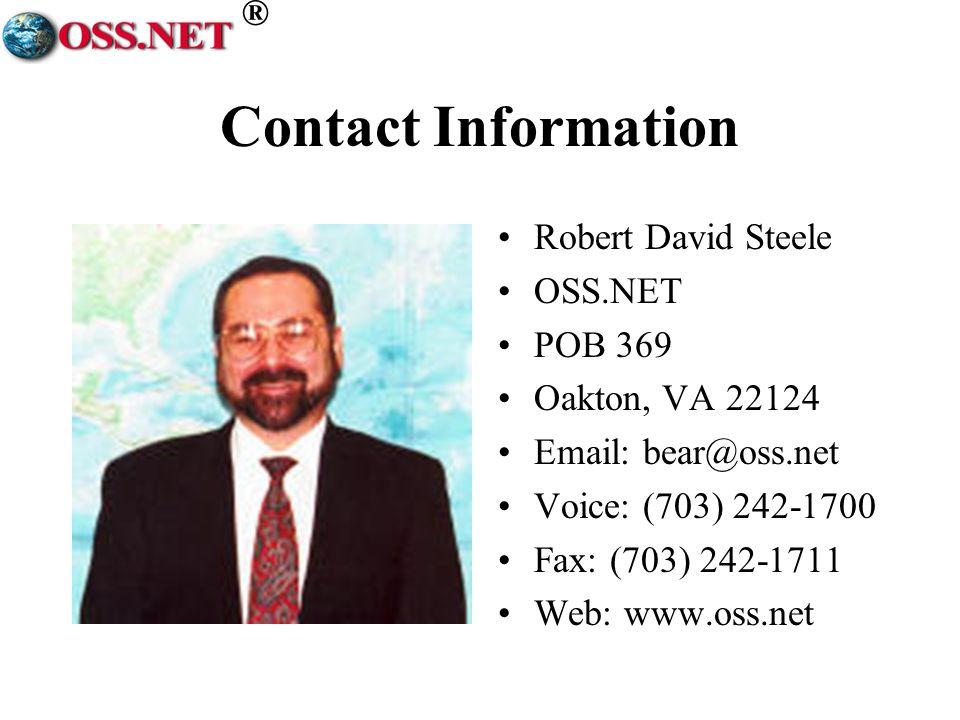 ® Contact Information Robert David Steele OSS.NET POB 369 Oakton, VA 22124 Email: bear@oss.net Voice: (703) 242-1700 Fax: (703) 242-1711 Web: www.oss.net
