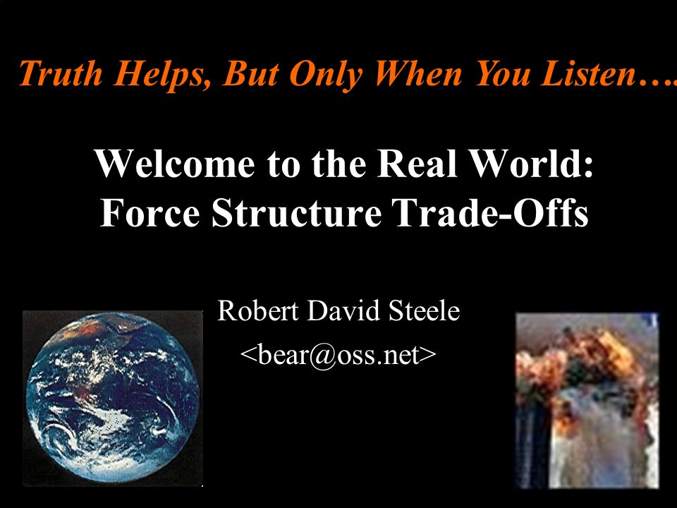 ® Welcome to the Real World: Force Structure Trade-Offs Robert David Steele Truth Helps, But Only When You Listen….