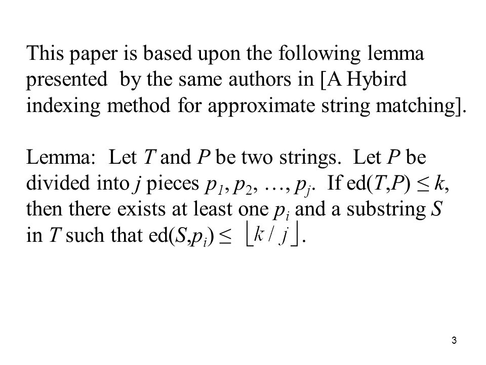 3 This paper is based upon the following lemma presented by the same authors in [A Hybird indexing method for approximate string matching].