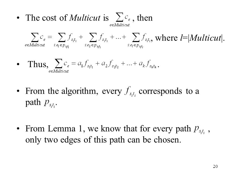 20 The cost of Multicut is, then, where l=|Multicut|. Thus,. From the algorithm, every corresponds to a path. From Lemma 1, we know that for every pat