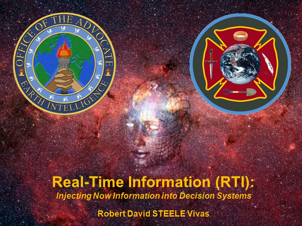 Real-Time Information (RTI): Injecting Now Information into Decision Systems Robert David STEELE Vivas