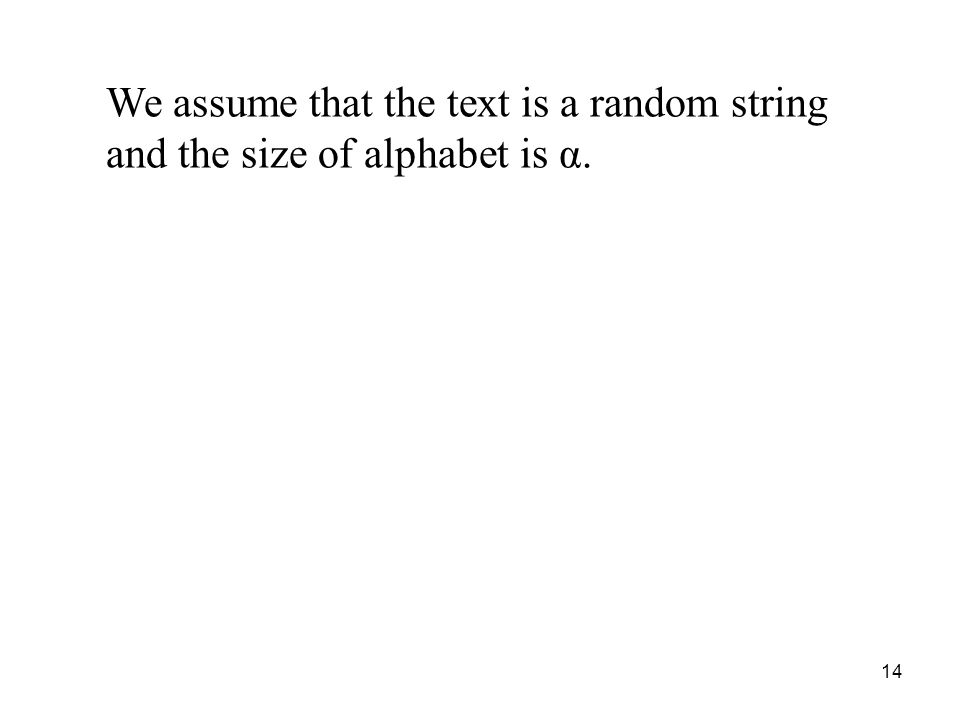 14 We assume that the text is a random string and the size of alphabet is α.