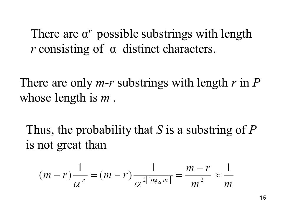 15 There are α r possible substrings with length r consisting of α distinct characters.