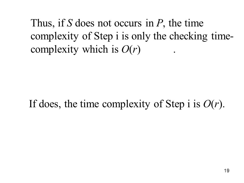 19 Thus, if S does not occurs in P, the time complexity of Step i is only the checking time- complexity which is O(r). If does, the time complexity of