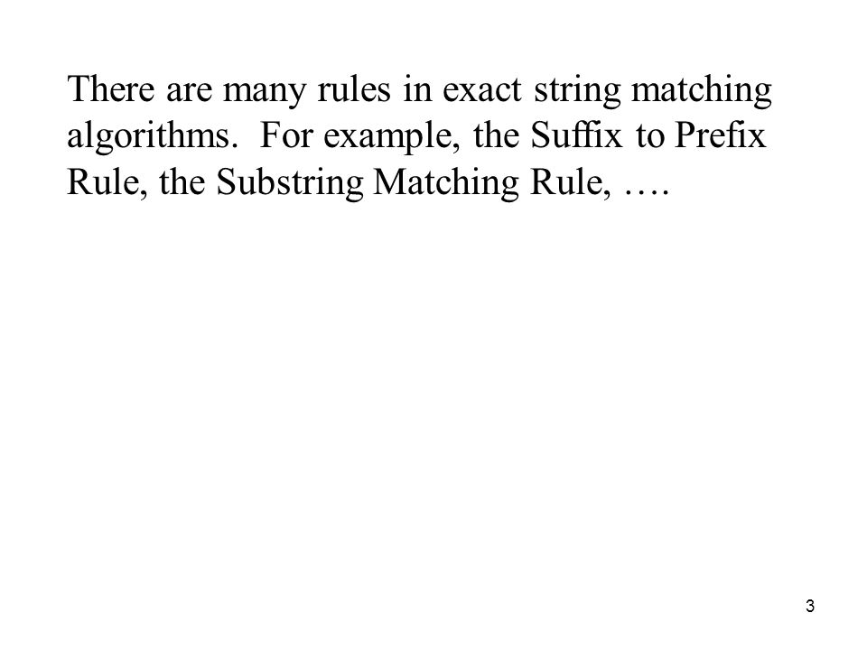 3 There are many rules in exact string matching algorithms.