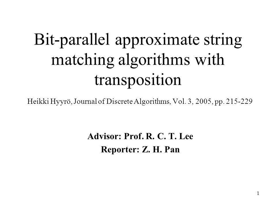 1 Bit-parallel approximate string matching algorithms with transposition Heikki Hyyrö, Journal of Discrete Algorithms, Vol. 3, 2005, pp. 215-229 Advis
