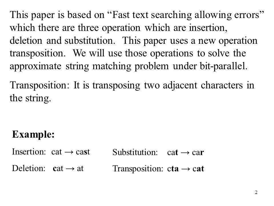 2 This paper is based on Fast text searching allowing errors which there are three operation which are insertion, deletion and substitution. This pape