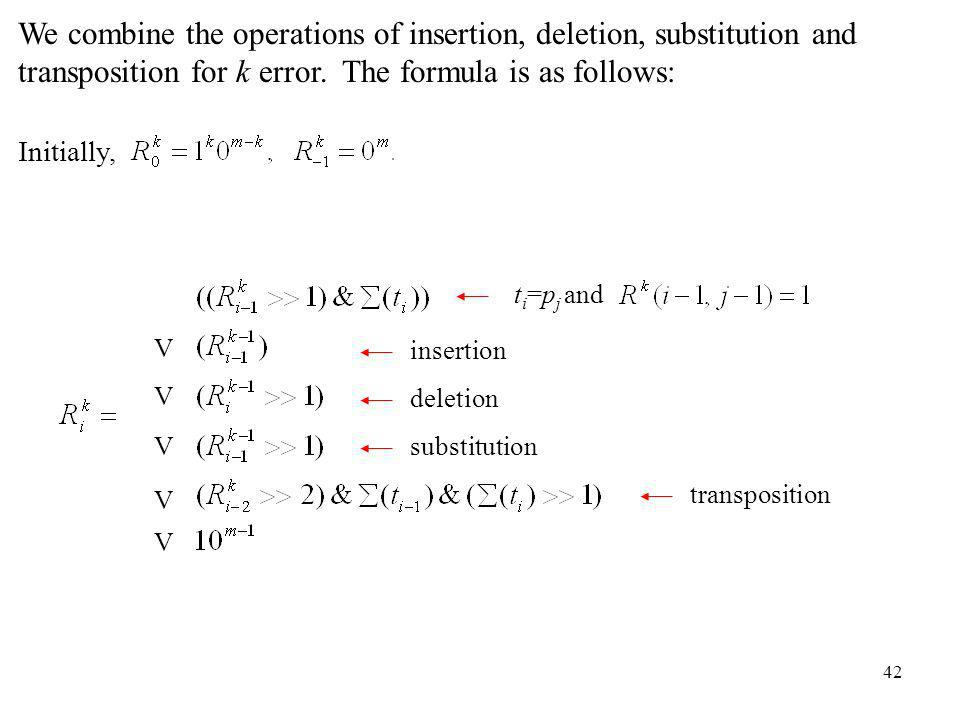 42 Initially, We combine the operations of insertion, deletion, substitution and transposition for k error. The formula is as follows: insertion delet